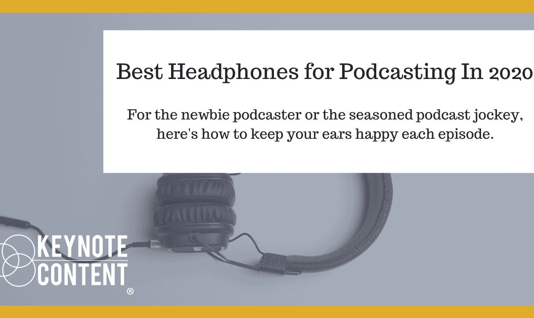 Keynote Content - Best Headphones for Podcasting In 2020