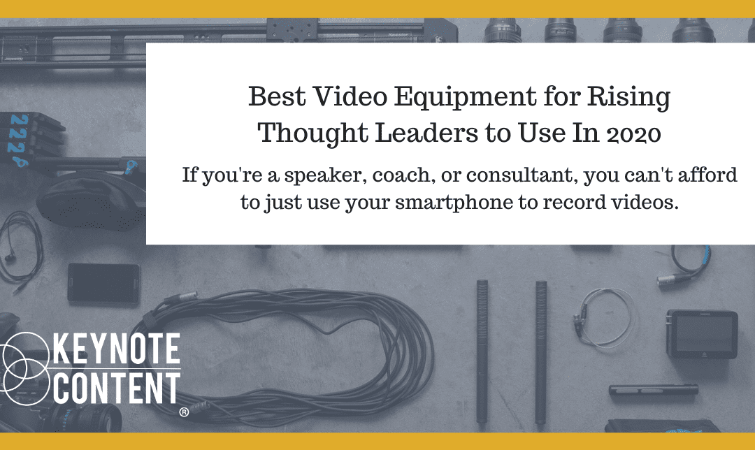 Keynote Content - Best Video Equipment for Thought Leaders In 2020